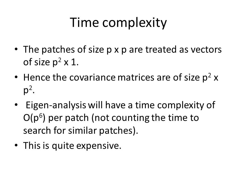 Time complexity The patches of size p x p are treated as vectors of size p 2 x 1.