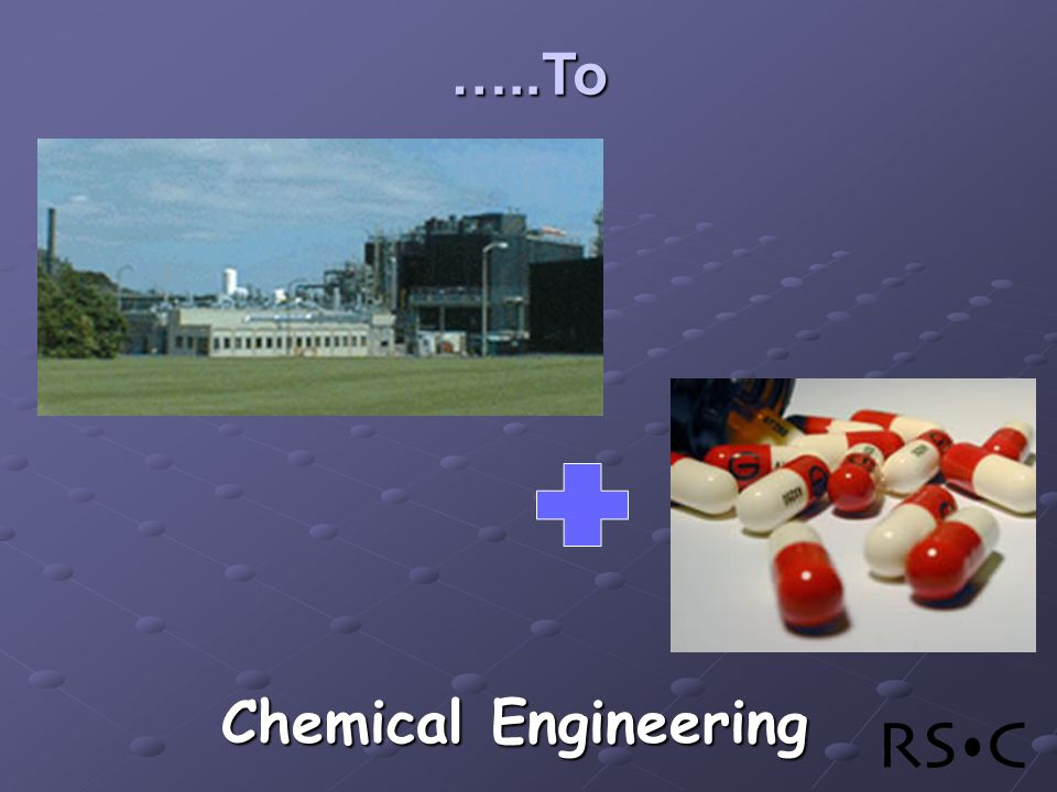 …..To Chemical Engineering