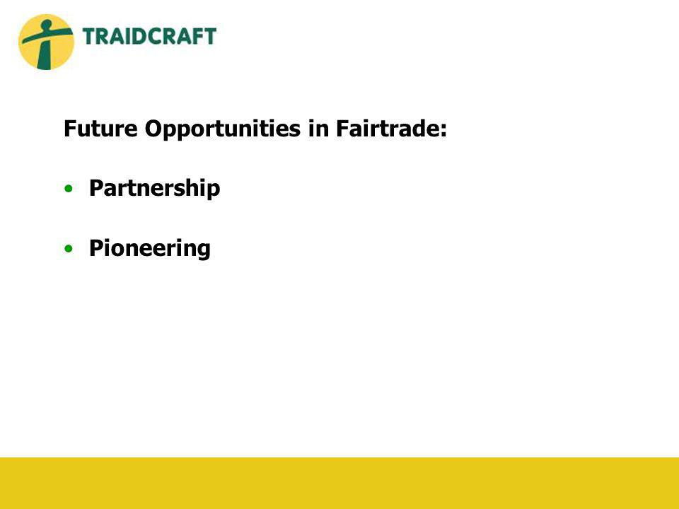Future Opportunities in Fairtrade: Partnership Pioneering