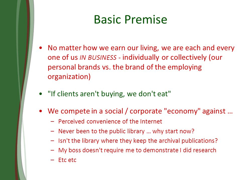 Basic Premise No matter how we earn our living, we are each and every one of us IN BUSINESS - individually or collectively (our personal brands vs.