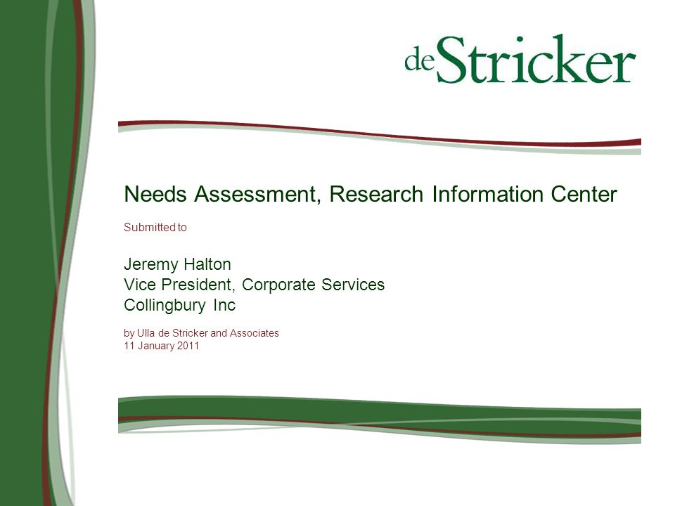 Needs Assessment, Research Information Center Submitted to Jeremy Halton Vice President, Corporate Services Collingbury Inc by Ulla de Stricker and Associates 11 January 2011