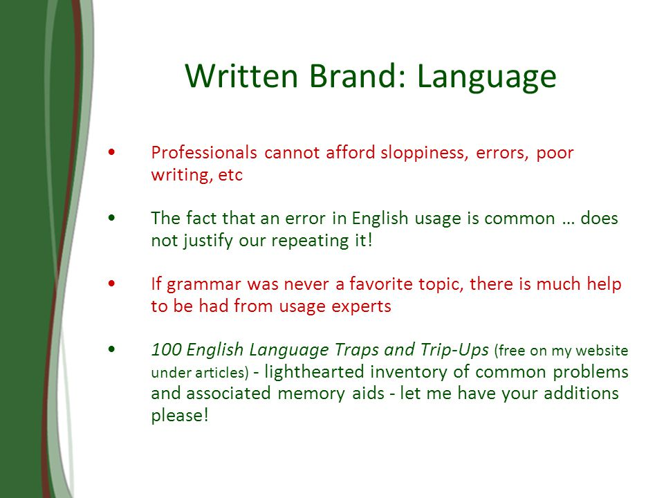 Written Brand: Language Professionals cannot afford sloppiness, errors, poor writing, etc The fact that an error in English usage is common … does not justify our repeating it.