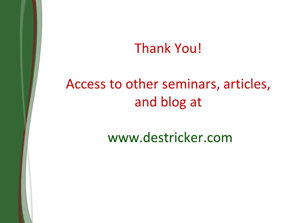 Thank You! Access to other seminars, articles, and blog at www.destricker.com