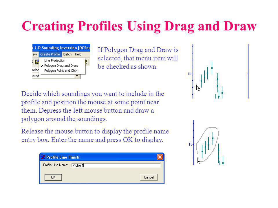 Creating Profiles Using Drag and Draw Decide which soundings you want to include in the profile and position the mouse at some point near them.