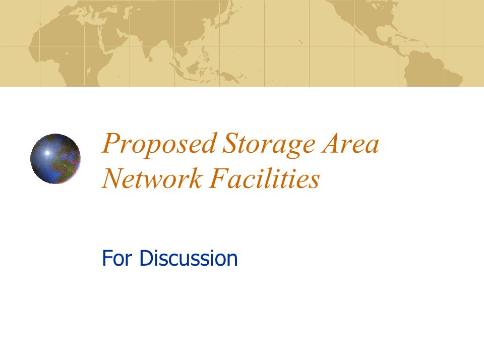 Proposed Storage Area Network Facilities For Discussion