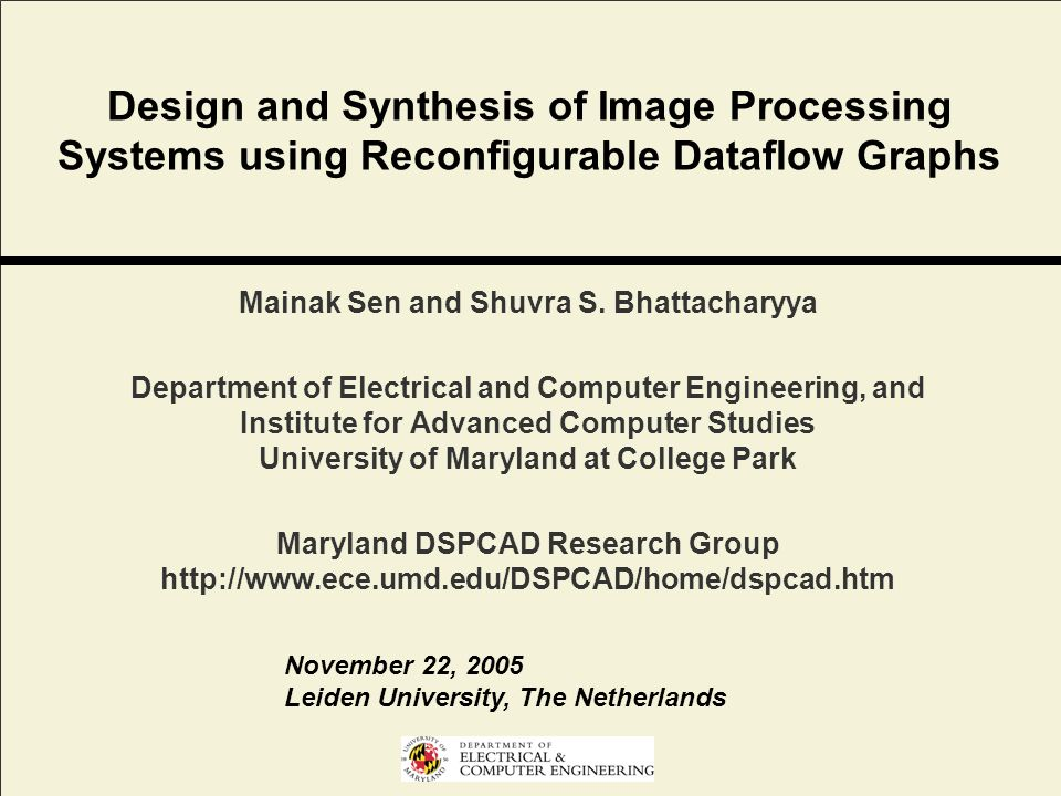 Design and Synthesis of Image Processing Systems using Reconfigurable Dataflow Graphs Mainak Sen and Shuvra S.