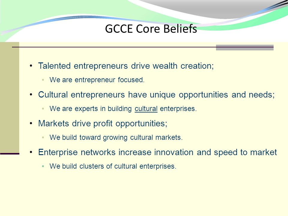 Talented entrepreneurs drive wealth creation; We are entrepreneur focused.