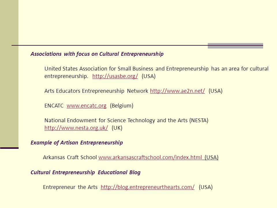 Associations with focus on Cultural Entrepreneurship United States Association for Small Business and Entrepreneurship has an area for cultural entrepreneurship.