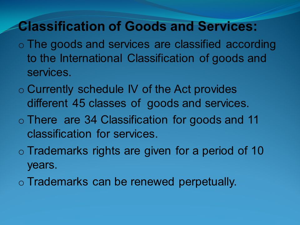 Classification of Goods and Services: o The goods and services are classified according to the International Classification of goods and services.
