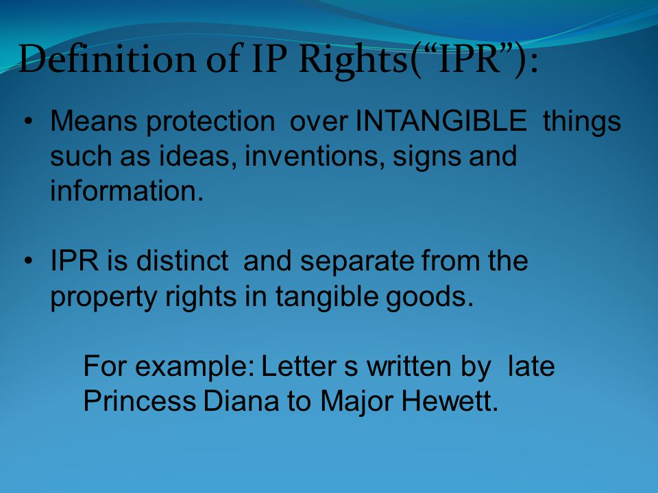Definition of IP Rights(IPR): Means protection over INTANGIBLE things such as ideas, inventions, signs and information.
