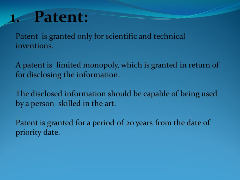 Patent is granted only for scientific and technical inventions.