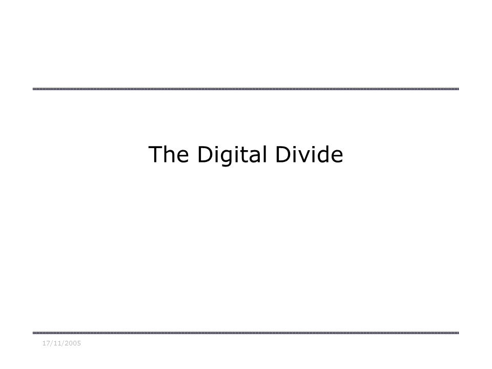 17/11/2005 The Digital Divide