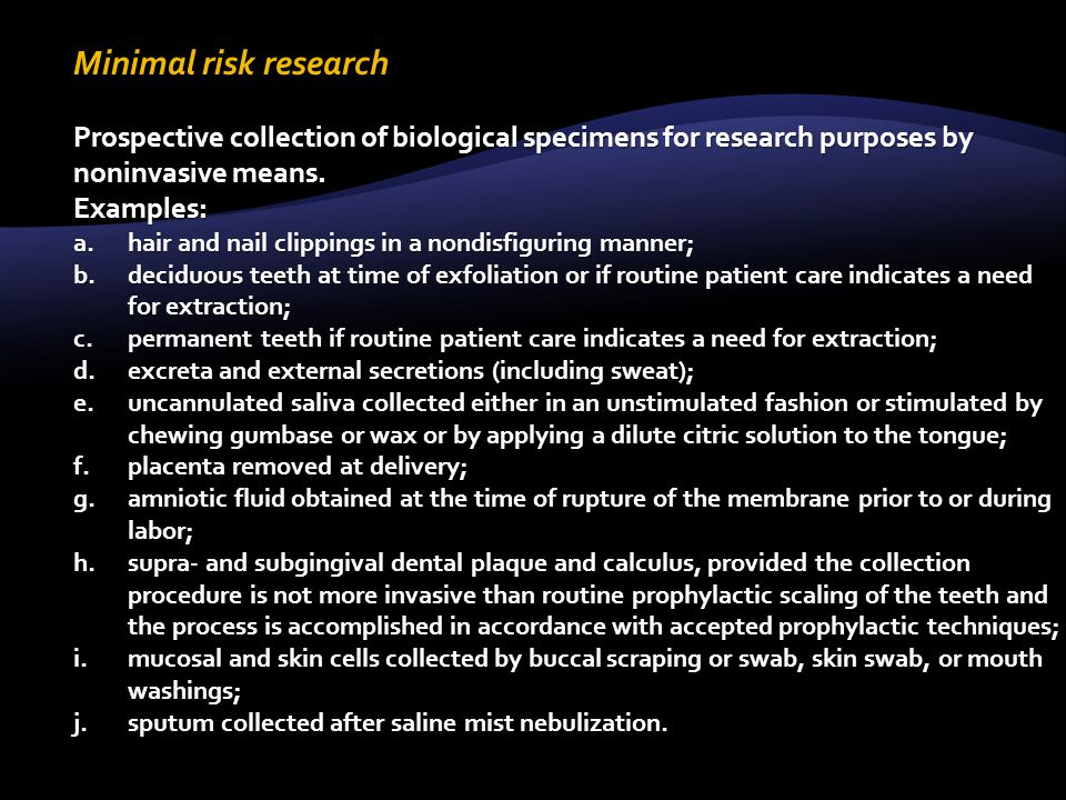 Minimal risk research Prospective collection of biological specimens for research purposes by noninvasive means.