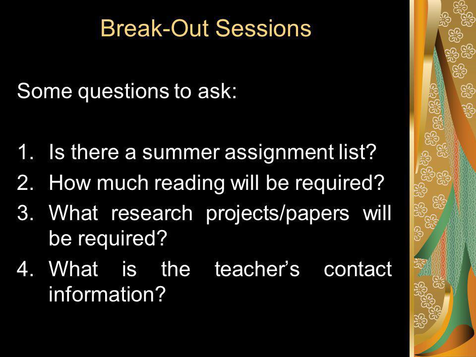 Break-Out Sessions Some questions to ask: 1.Is there a summer assignment list.
