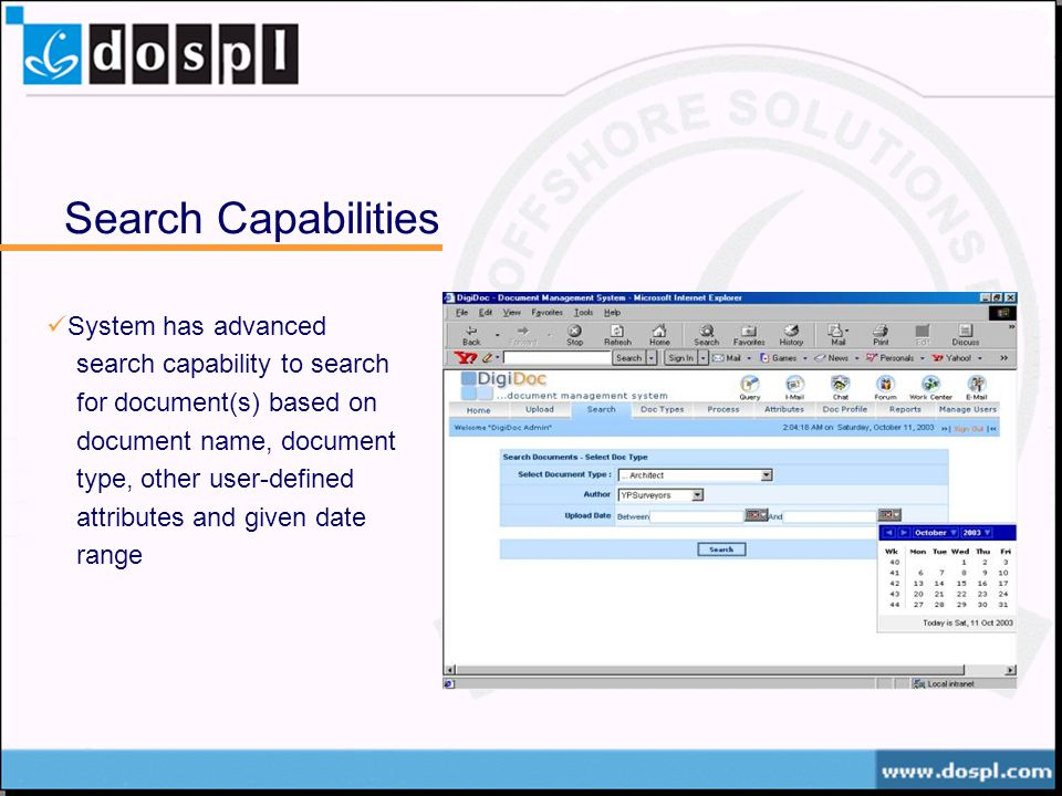 Search Capabilities System has advanced search capability to search for document(s) based on document name, document type, other user-defined attributes and given date range