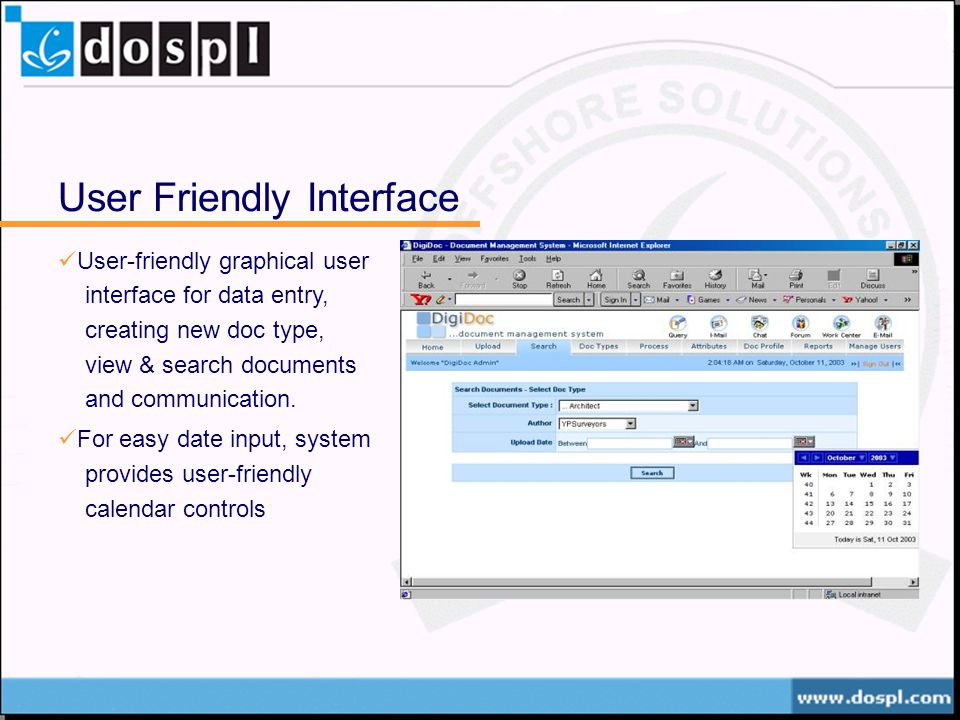 User Friendly Interface User-friendly graphical user interface for data entry, creating new doc type, view & search documents and communication.