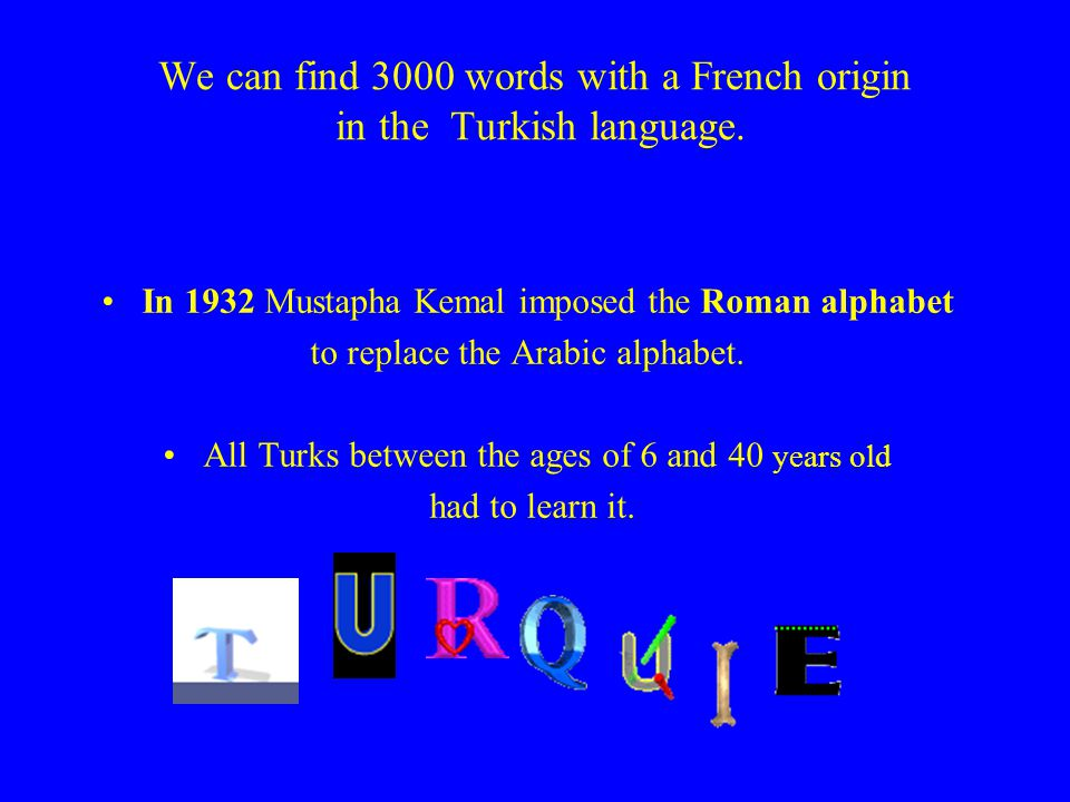 Many French words travelled across Europe to Turkey.
