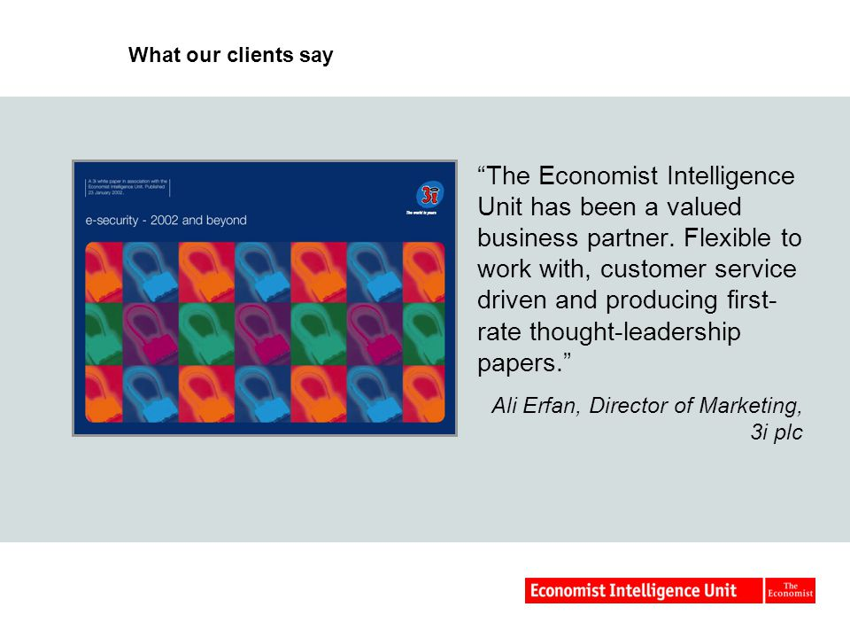 What our clients say The Economist Intelligence Unit has been a valued business partner.