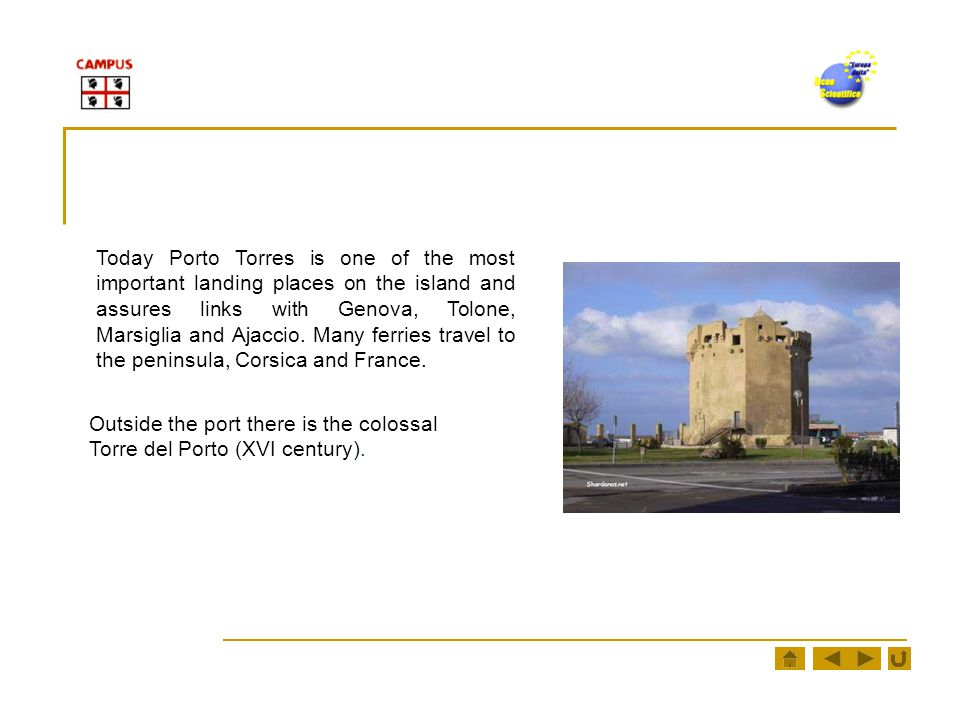 Outside the port there is the colossal Torre del Porto (XVI century).