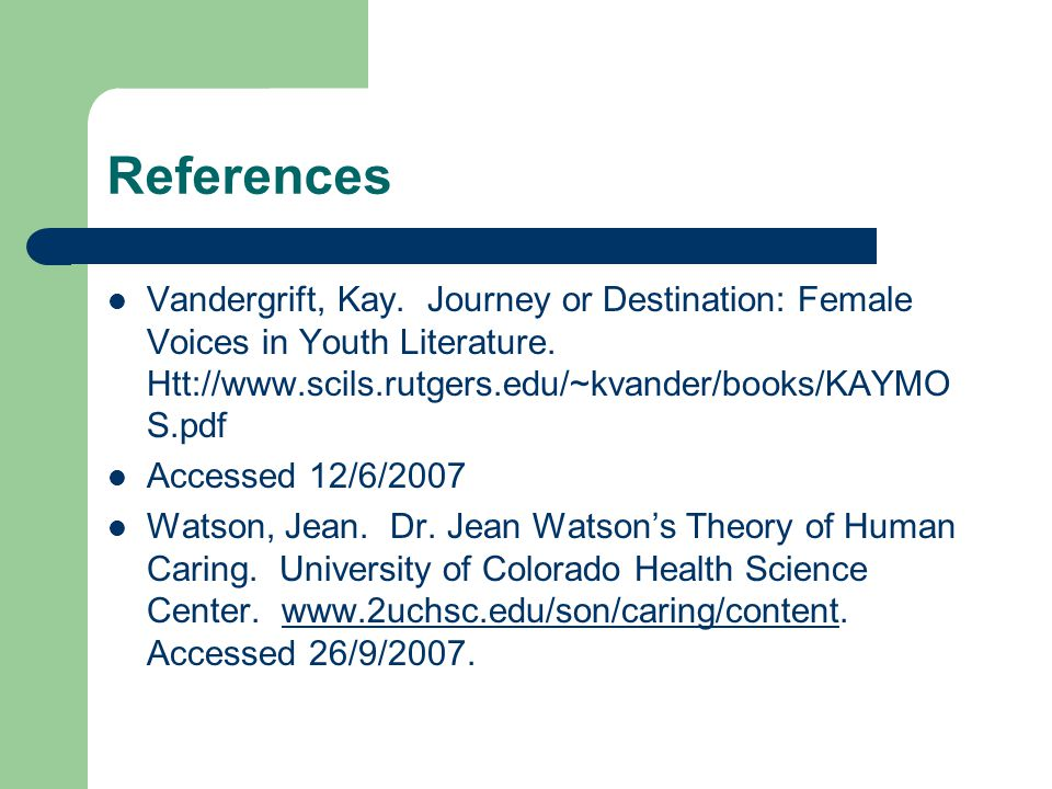 References Vandergrift, Kay. Journey or Destination: Female Voices in Youth Literature.
