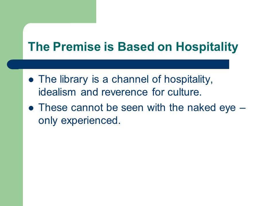 The Premise is Based on Hospitality The library is a channel of hospitality, idealism and reverence for culture.