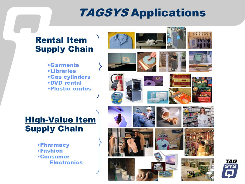 TAGSYS Applications Rental Item Supply Chain Garments Libraries Gas cylinders DVD rental Plastic crates High-Value Item Supply Chain Pharmacy Fashion Consumer Electronics