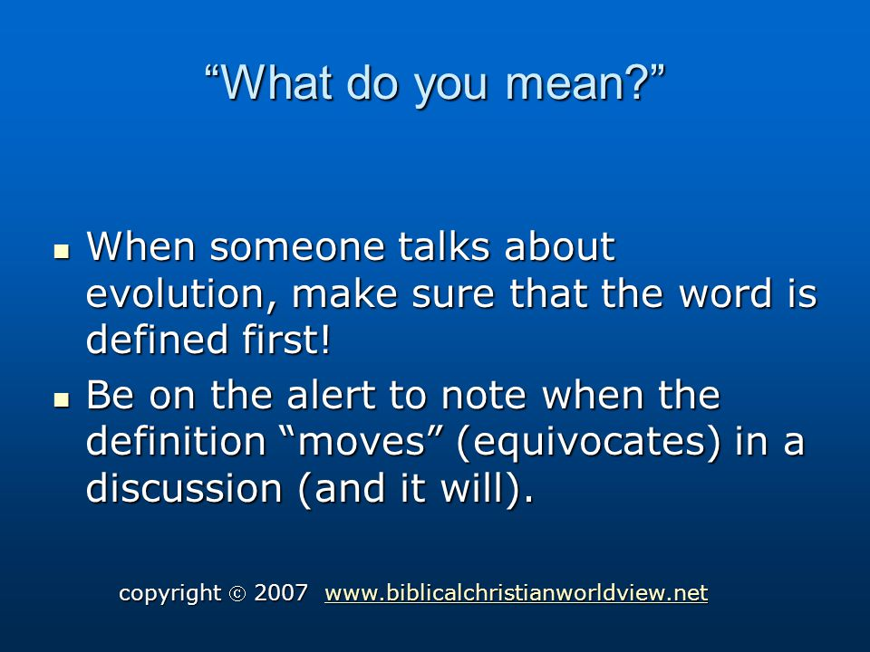 What do you mean. When someone talks about evolution, make sure that the word is defined first.