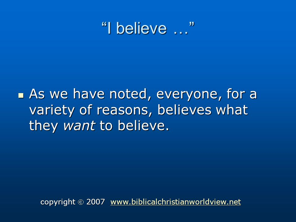 I believe … As we have noted, everyone, for a variety of reasons, believes what they want to believe.