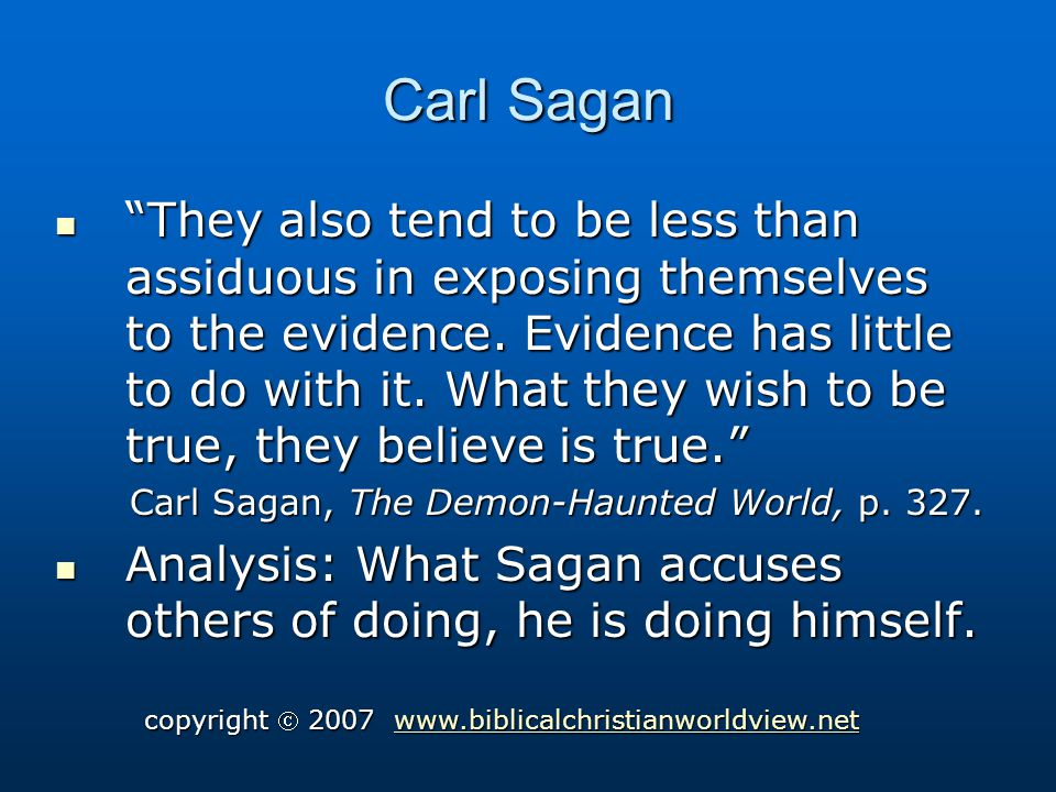 Carl Sagan They also tend to be less than assiduous in exposing themselves to the evidence.