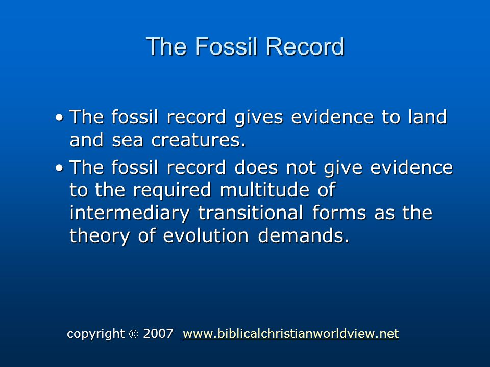 The Fossil Record The fossil record gives evidence to land and sea creatures.The fossil record gives evidence to land and sea creatures.