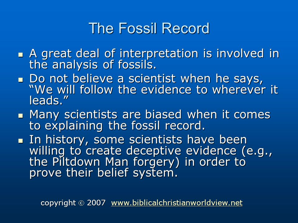The Fossil Record A great deal of interpretation is involved in the analysis of fossils.