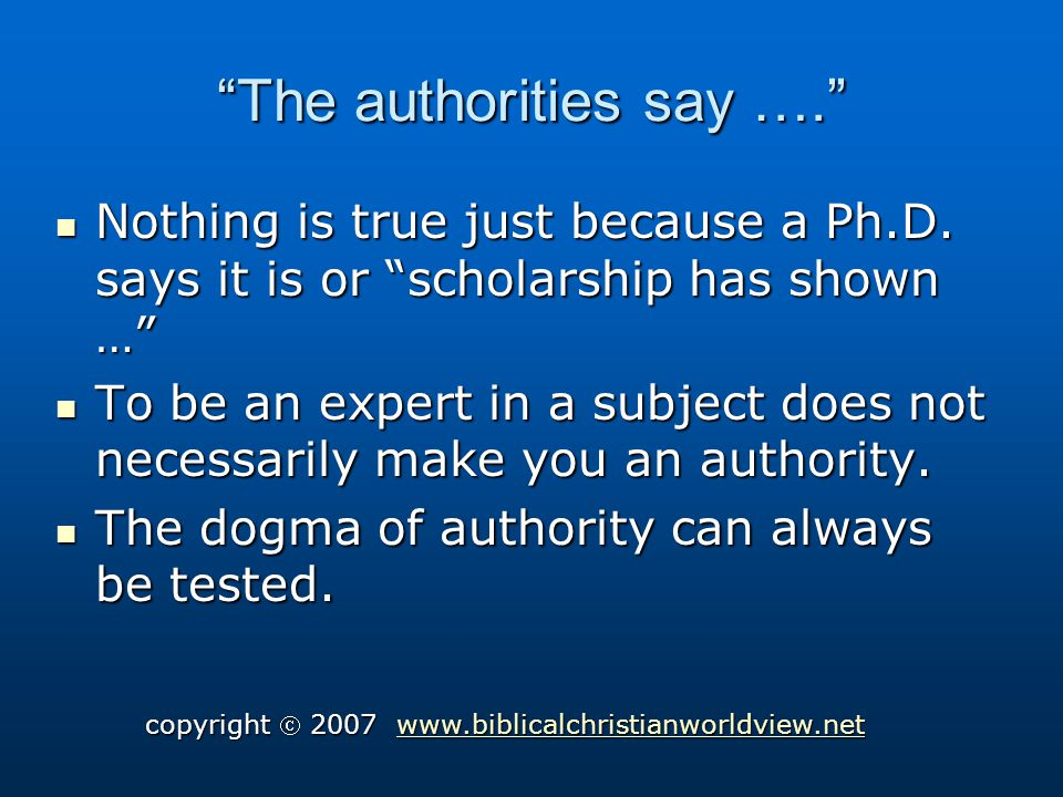 The authorities say …. Nothing is true just because a Ph.D.