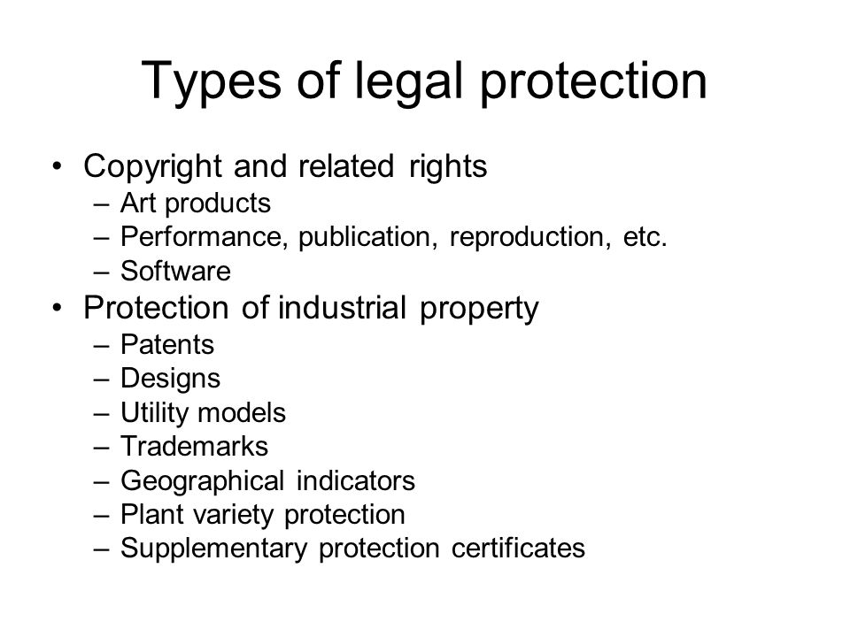 Types of legal protection Copyright and related rights –Art products –Performance, publication, reproduction, etc.