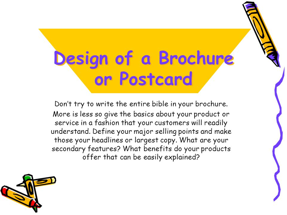Design of a Brochure or Postcard Dont try to write the entire bible in your brochure.