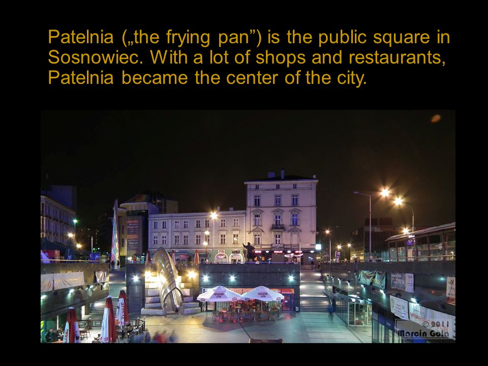 Patelnia (the frying pan) is the public square in Sosnowiec.