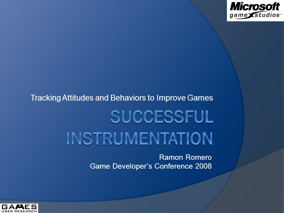 Tracking Attitudes and Behaviors to Improve Games Ramon Romero Game Developers Conference 2008