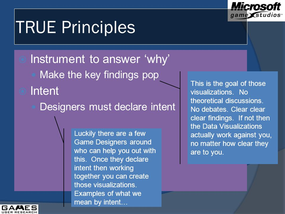 TRUE Principles Instrument to answer why Make the key findings pop Intent Designers must declare intent This is the goal of those visualizations.