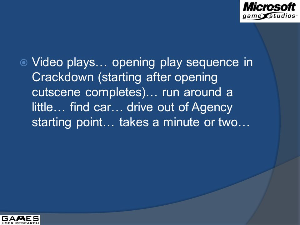 Video plays… opening play sequence in Crackdown (starting after opening cutscene completes)… run around a little… find car… drive out of Agency starting point… takes a minute or two…