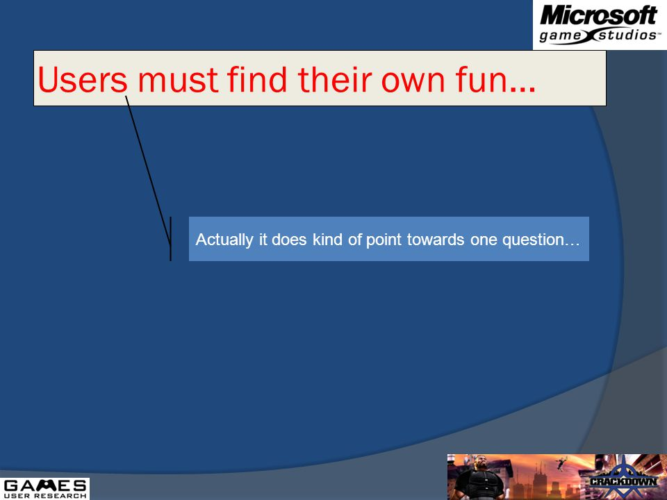 Users must find their own fun… Actually it does kind of point towards one question…