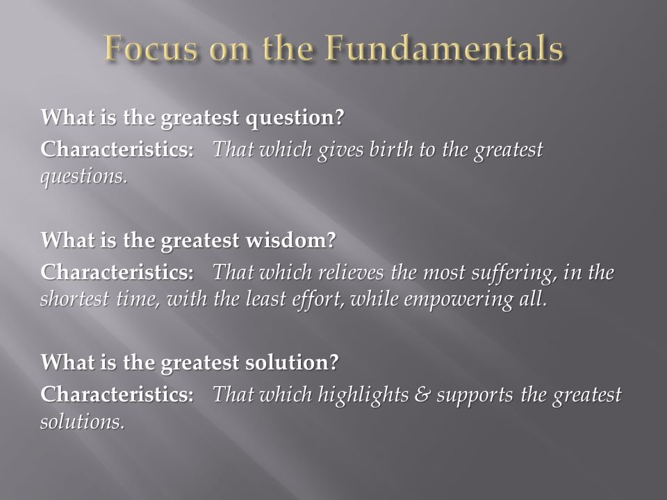 What is the greatest question. Characteristics: That which gives birth to the greatest questions.