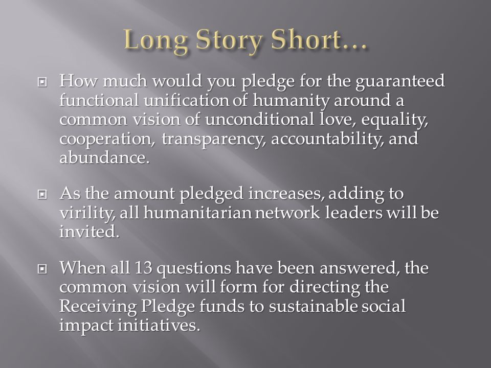 How much would you pledge for the guaranteed functional unification of humanity around a common vision of unconditional love, equality, cooperation, transparency, accountability, and abundance.