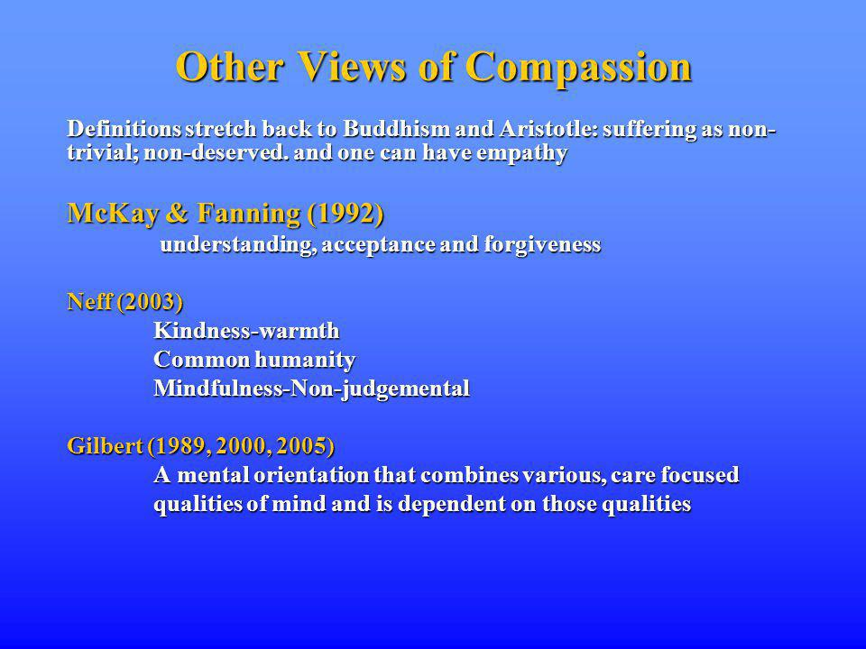 Other Views of Compassion Definitions stretch back to Buddhism and Aristotle: suffering as non- trivial; non-deserved.
