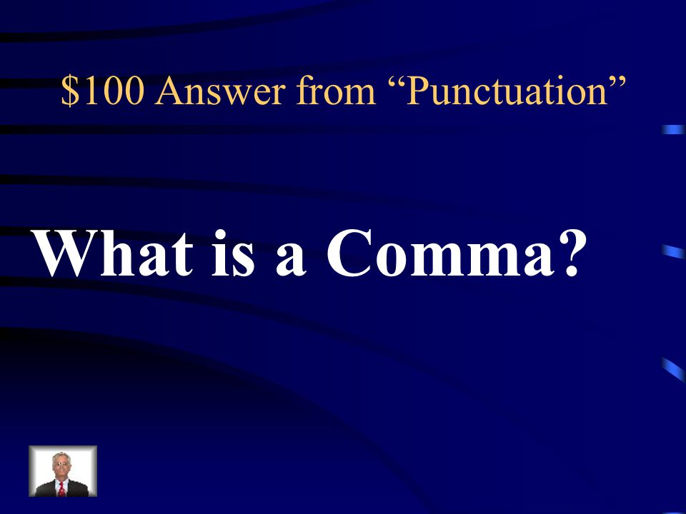 $100 Question from Punctuation This form of punctuation is used to set off the elements of a series (three or more things), including the last two.