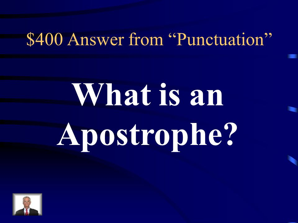 $400 Question from Punctuation A punctuation mark used to indicate either possession or the omission of letters or numbers.