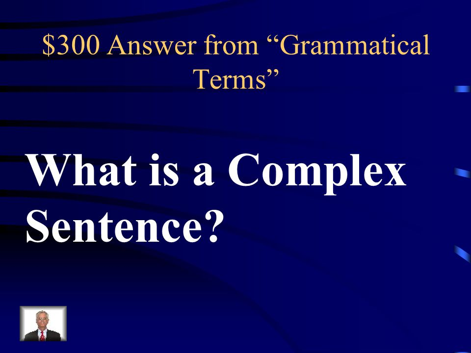 $300 Question from Grammatical Terms A sentence that has an independent clause joined by one or more dependent clauses.