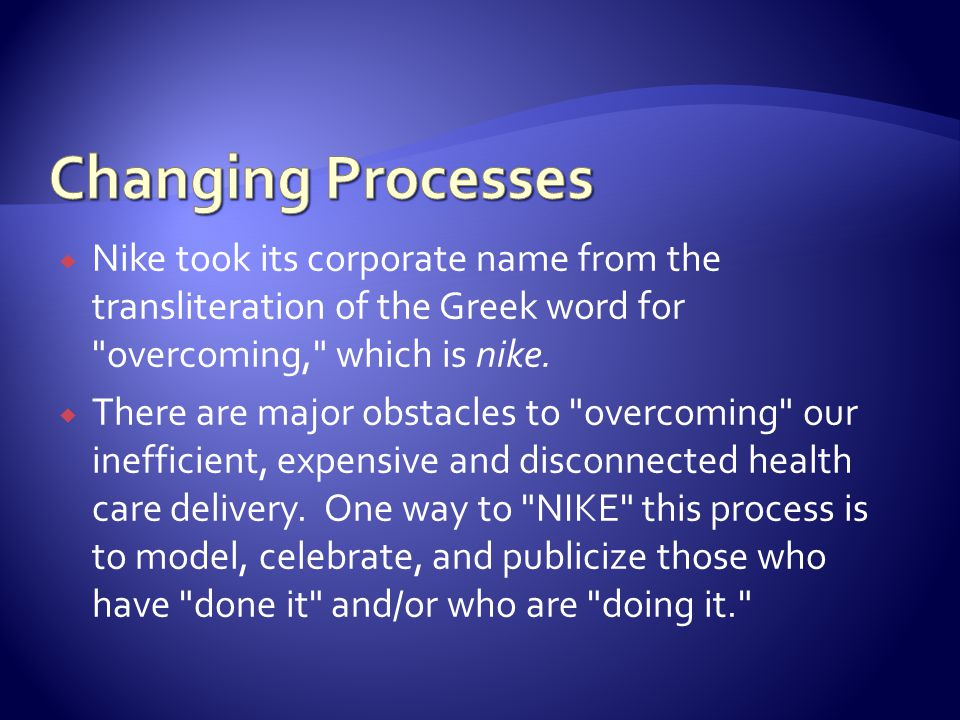 Nike took its corporate name from the transliteration of the Greek word for overcoming, which is nike.