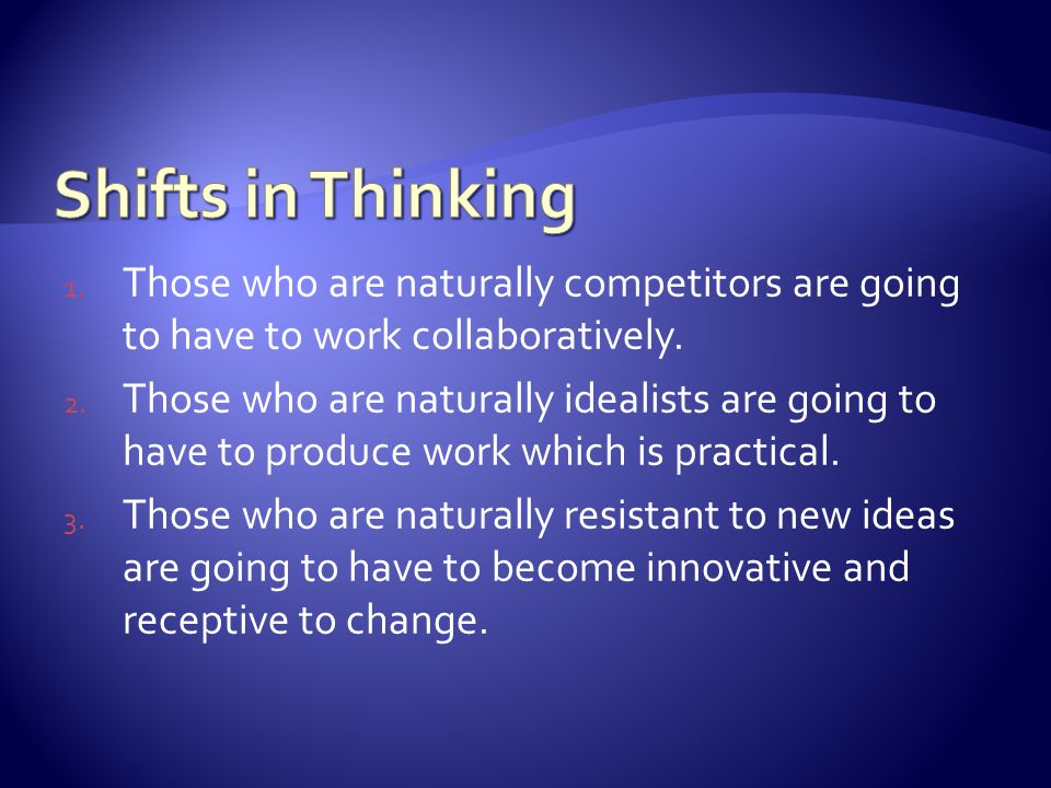 1. Those who are naturally competitors are going to have to work collaboratively.