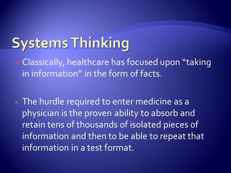 Classically, healthcare has focused upon taking in information in the form of facts.