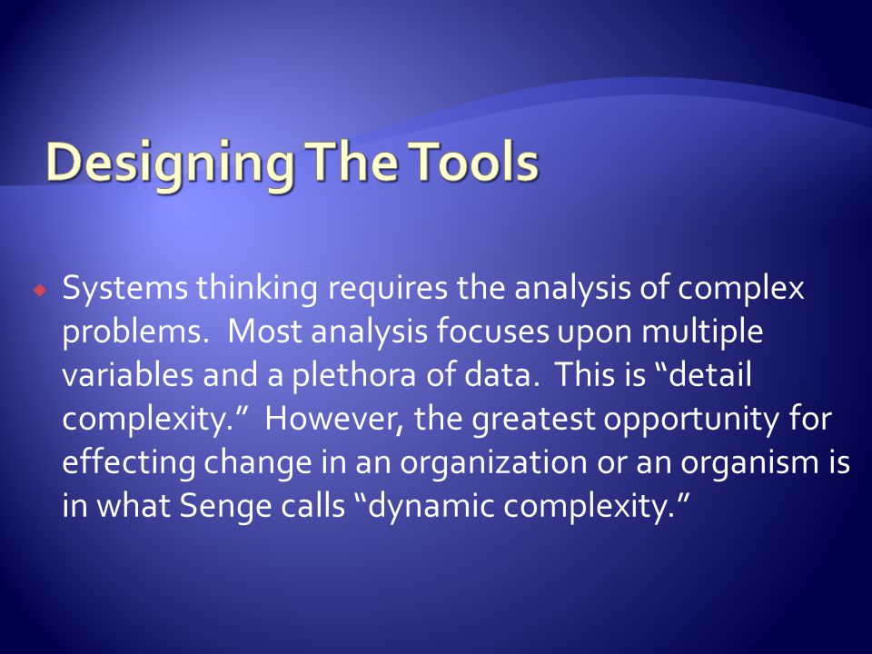 Systems thinking requires the analysis of complex problems.