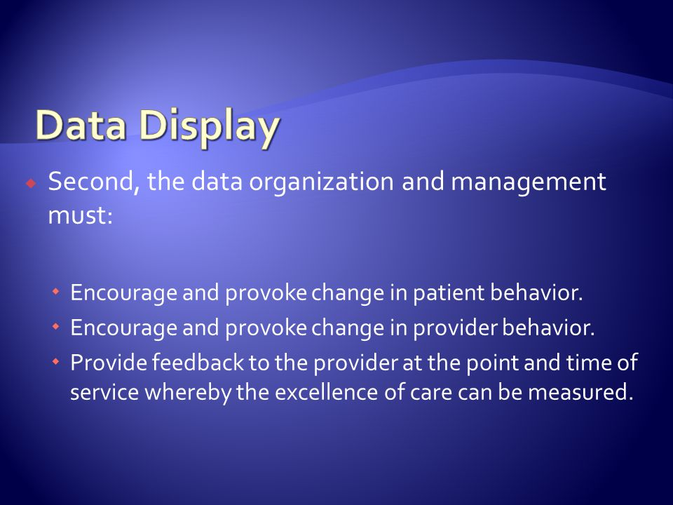 Second, the data organization and management must: Encourage and provoke change in patient behavior.